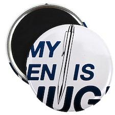 MY PEN IS HUGE Magnet