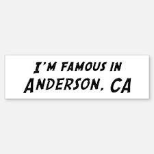 Famous in Anderson Bumper Bumper Bumper Sticker