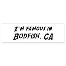 Famous in Bodfish Bumper Bumper Sticker