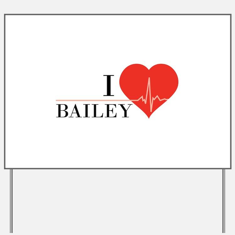 I love Bailey Yard Sign