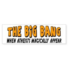 """""""Big Bang: When Atheists Magically Appear"""" Bumper Sticker"""