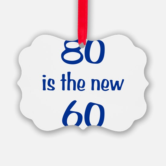 80 is the new 60 Ornament