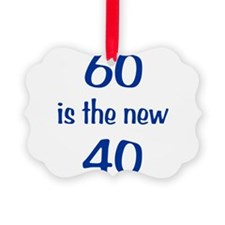 60 is the new 40 Ornament