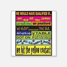 """wouldqualify.png Square Sticker 3"""" x 3"""""""