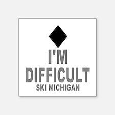 "I'm Difficult ~Ski Michigan Square Sticker 3"" x 3"""