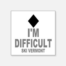"I'm Difficult ~ Ski Vermont Square Sticker 3"" x 3"""