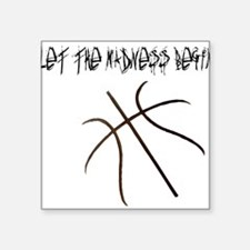 "Let the Madness Begin! Square Sticker 3"" x 3"""