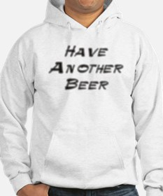 Have Another Beer on light. Hoodie