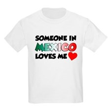 Someone In Mexico Loves Me T-Shirt
