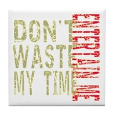 Dont Waste My Time - Entertain Me Tile Coaster