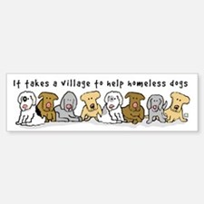 Takes a Village to Help Homeless Dogs Bumper Bumper Sticker