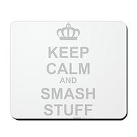 Keep Calm And Smash Stuff Mousepad