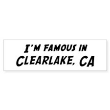 Famous in Clearlake Bumper Bumper Sticker