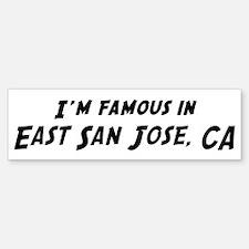 Famous in East San Jose Bumper Bumper Bumper Sticker