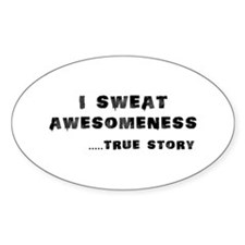 I sweat Awesomeness Decal