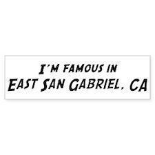 Famous in East San Gabriel Bumper Bumper Sticker
