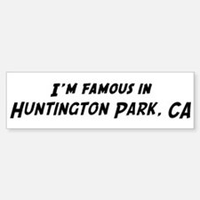 Famous in Huntington Park Bumper Bumper Bumper Sticker