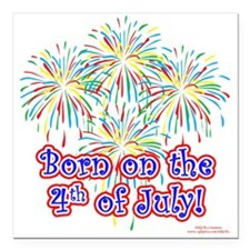 "Born on the 4th of July Square Car Magnet 3"" x 3"""