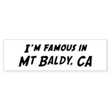 Famous in Mt Baldy Bumper Bumper Sticker