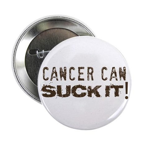 """Cancer can SUCK IT! 2.25"""" Button"""