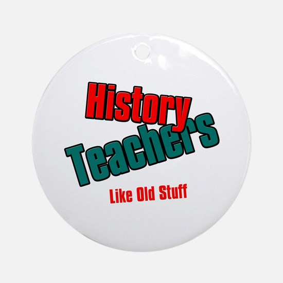 History Teachers Like Old Stuff Ornament (Round)