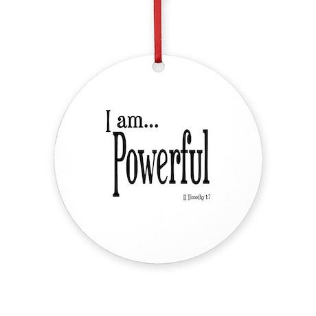 I am Powerful II Timothy 1:7 Ornament (Round)