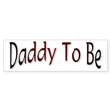 Daddy To Be Bumper Sticker