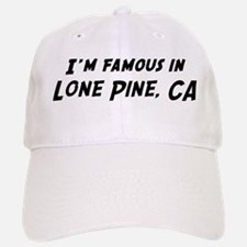 Famous in Lone Pine Baseball Baseball Cap