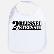 Too Blessed To Be Stressed Bib