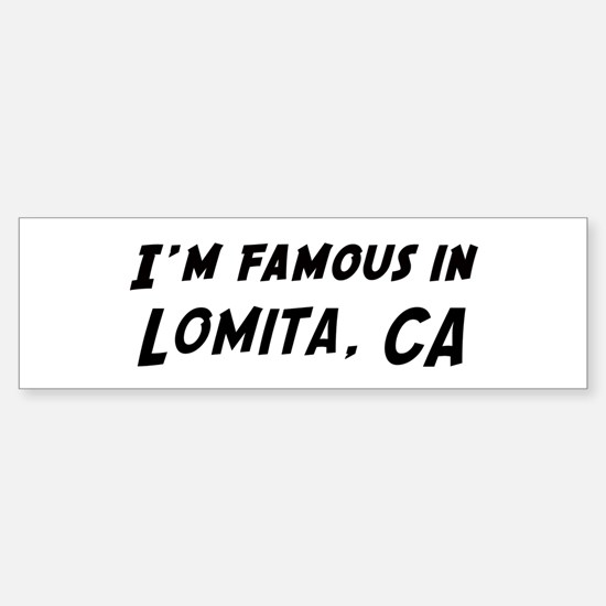Famous in Lomita Bumper Bumper Bumper Sticker