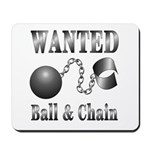 Ball And Chain WANTED! Mousepad