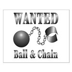 Ball And Chain WANTED! Small Poster