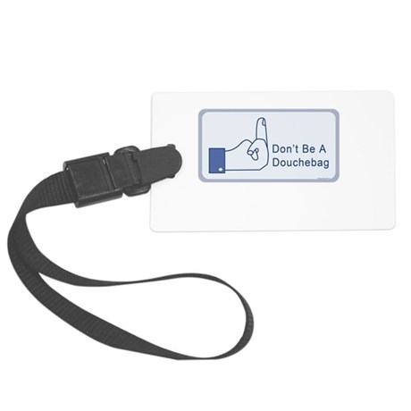 Facebook says dont be a douchbag Large Luggage Tag