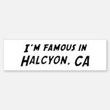 Famous in Halcyon Bumper Bumper Bumper Sticker