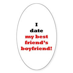 I Date My Best Friend's Boyfriend! Oval Decal