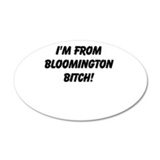 Im from bloomington Bitch 20x12 Oval Wall Decal