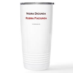 Nigra Dicunda Rubra Faiciunda Travel Mug