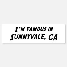 Famous in Sunnyvale Bumper Bumper Bumper Sticker