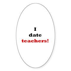 I Date Teachers! Oval Sticker