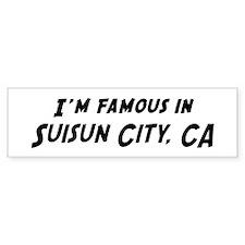 Famous in Suisun City Bumper Bumper Sticker