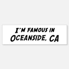 Famous in Oceanside Bumper Bumper Bumper Sticker