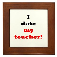 I Date My Teacher! Framed Tile