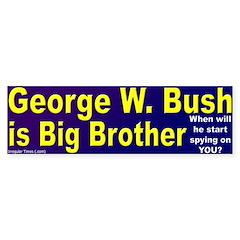 George W. Bush is Big Bro. Bumpersticker