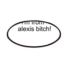 Im from Alexis Bitch Patches