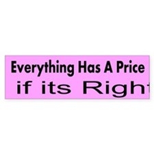 Everything has a price Custom Bumper Sticker
