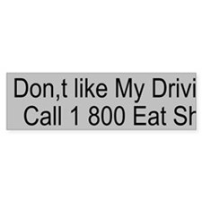 Don,t like my Driving Custom Bumper Sticker