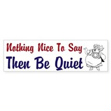 Nothing Nice To Say Custom Bumper Sticker