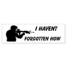 I haven,t Forgotten How Custom Bumper Sticker