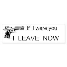 If I Were You I Leave Now Custom Bumper Sticker