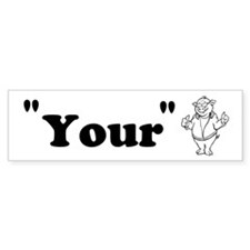 """Your"" Custom Bumper Sticker"